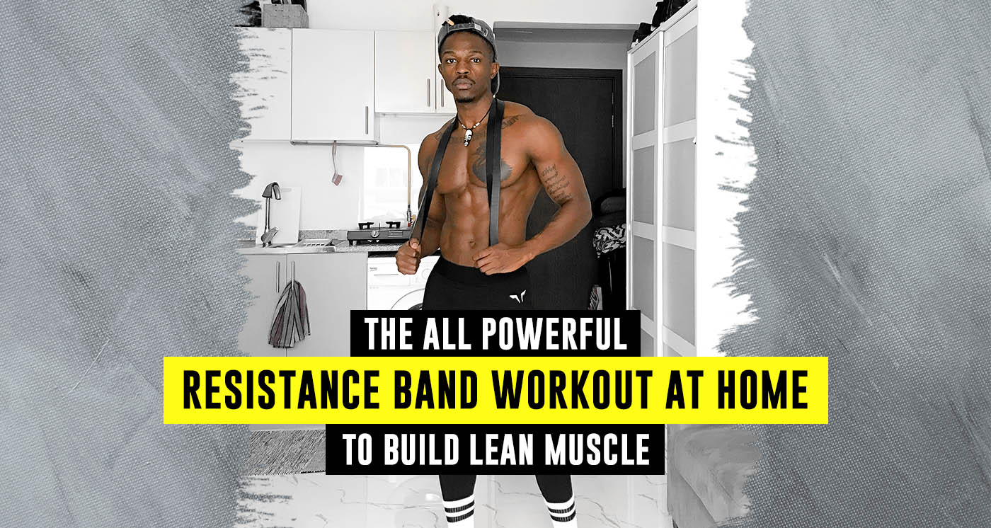 The All Powerful Resistance Band Workout At Home To Build Lean